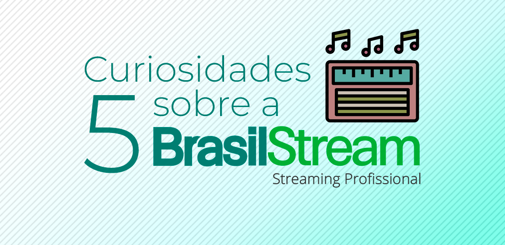 5 curiosidades sobre a brasilstream